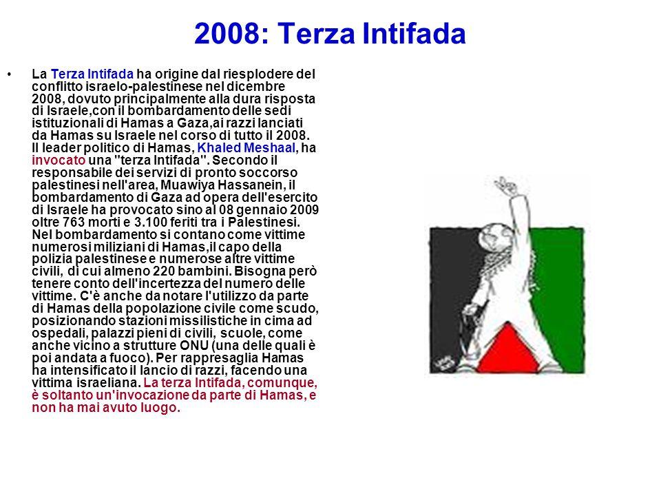 2008: Terza Intifada La Terza Intifada ha origine dal riesplodere del conflitto israelo-palestinese nel dicembre 2008, dovuto principalmente alla dura