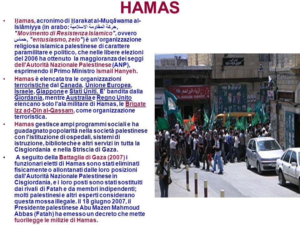 HAMAS Ḥ amas, acronimo di Ḥ arakat al-Muqāwama al- Islāmiyya (in arabo: حركة المقاومة الاسلامية,