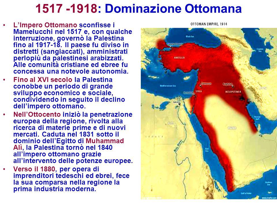 1517 -1918: Dominazione Ottomana L'Impero Ottomano sconfisse i Mamelucchi nel 1517 e, con qualche interruzione, governò la Palestina fino al 1917-18.