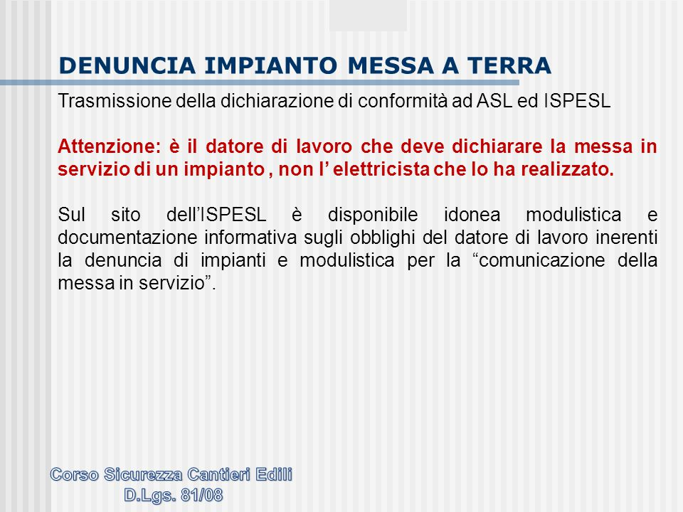 Trasmissione della dichiarazione di conformità ad ASL ed ISPESL Attenzione: è il datore di lavoro che deve dichiarare la messa in servizio di un impia