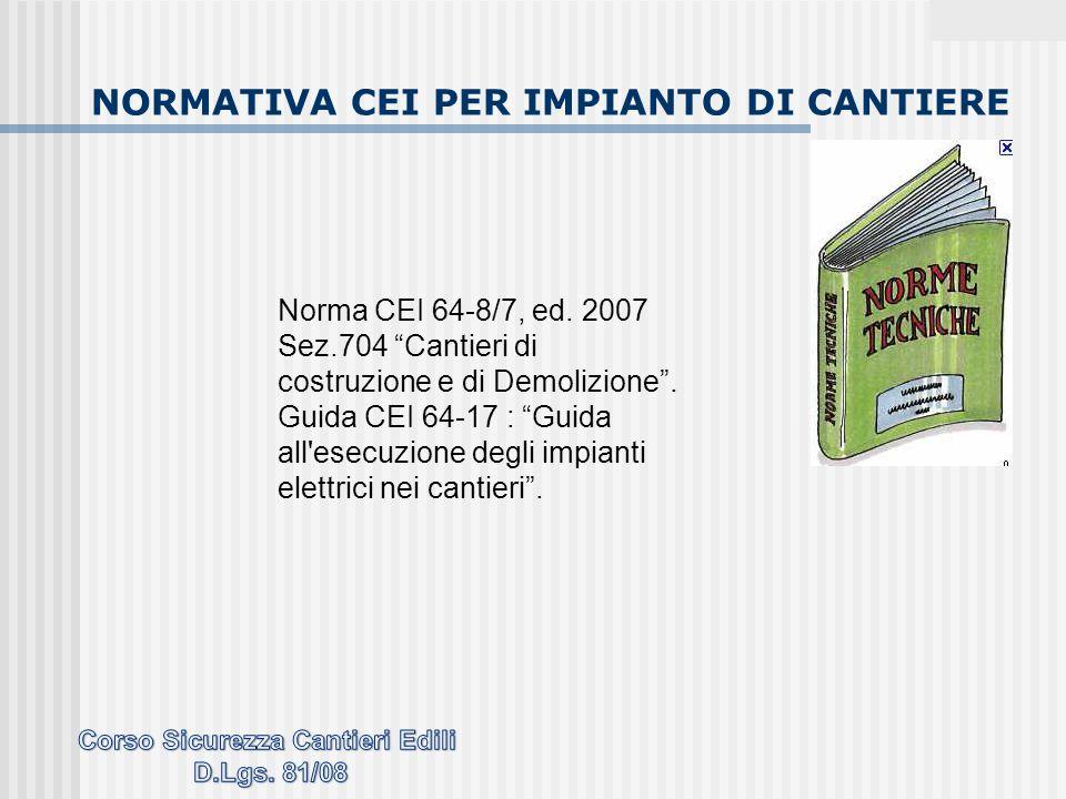 """Norma CEI 64-8/7, ed. 2007 Sez.704 """"Cantieri di costruzione e di Demolizione"""". Guida CEI 64-17 : """"Guida all'esecuzione degli impianti elettrici nei ca"""