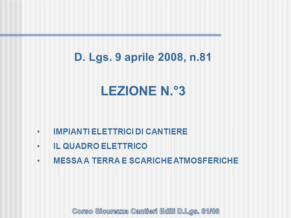 D. Lgs. 9 aprile 2008, n.81 LEZIONE N.°3 IMPIANTI ELETTRICI DI CANTIERE IL QUADRO ELETTRICO MESSA A TERRA E SCARICHE ATMOSFERICHE