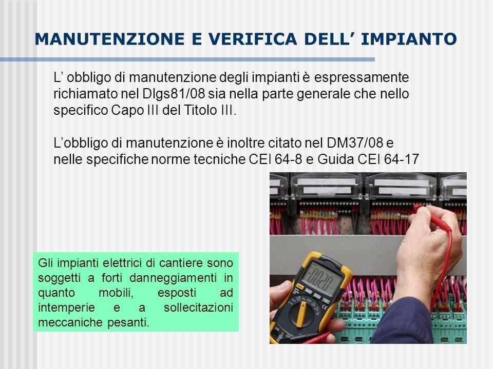 MANUTENZIONE E VERIFICA DELL' IMPIANTO L' obbligo di manutenzione degli impianti è espressamente richiamato nel Dlgs81/08 sia nella parte generale che