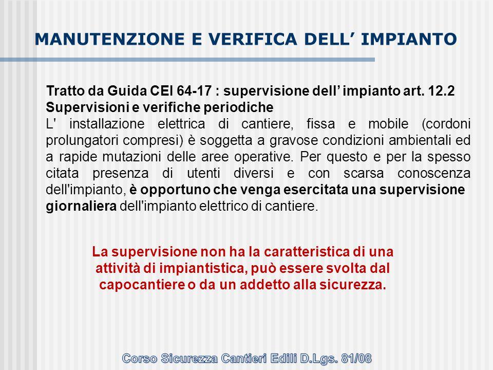 Tratto da Guida CEI 64-17 : supervisione dell' impianto art. 12.2 Supervisioni e verifiche periodiche L' installazione elettrica di cantiere, fissa e