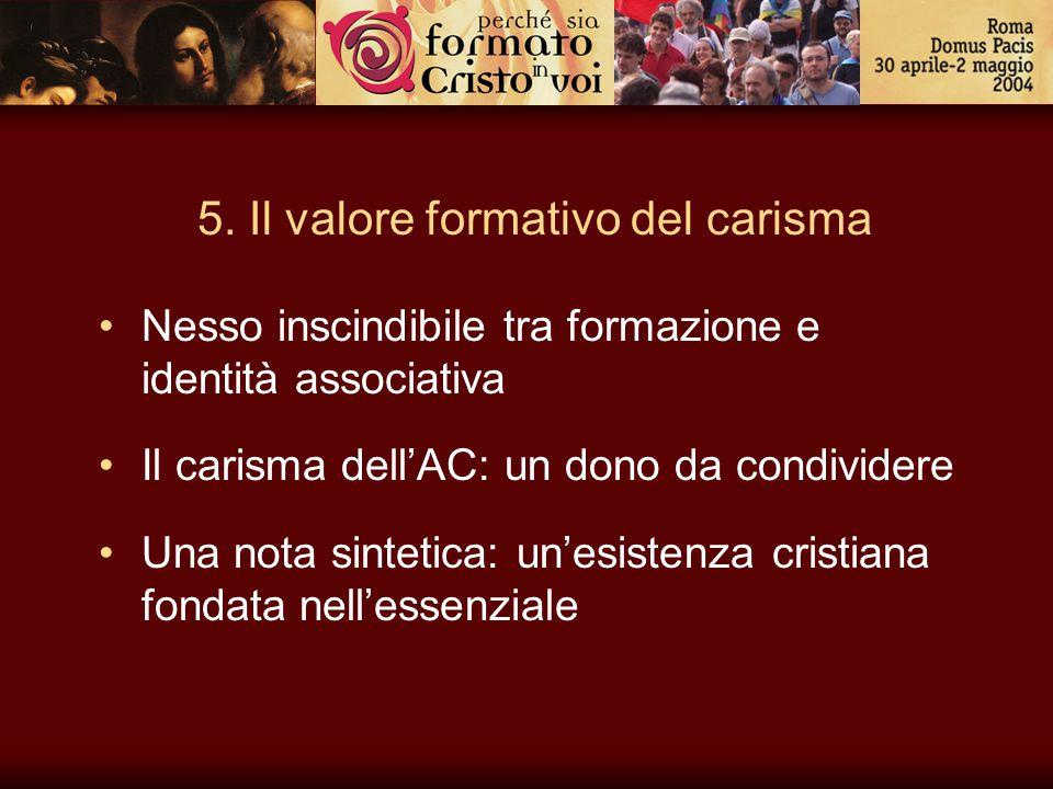 5. Il valore formativo del carisma Nesso inscindibile tra formazione e identità associativa Il carisma dell'AC: un dono da condividere Una nota sintet