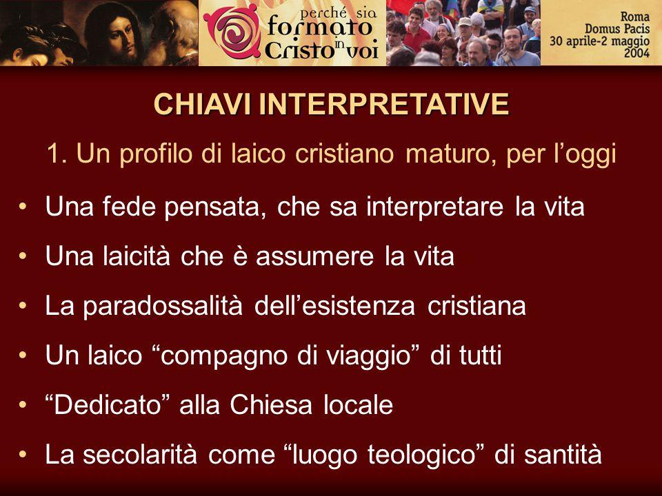 CHIAVI INTERPRETATIVE 1. Un profilo di laico cristiano maturo, per l'oggi Una fede pensata, che sa interpretare la vita Una laicità che è assumere la