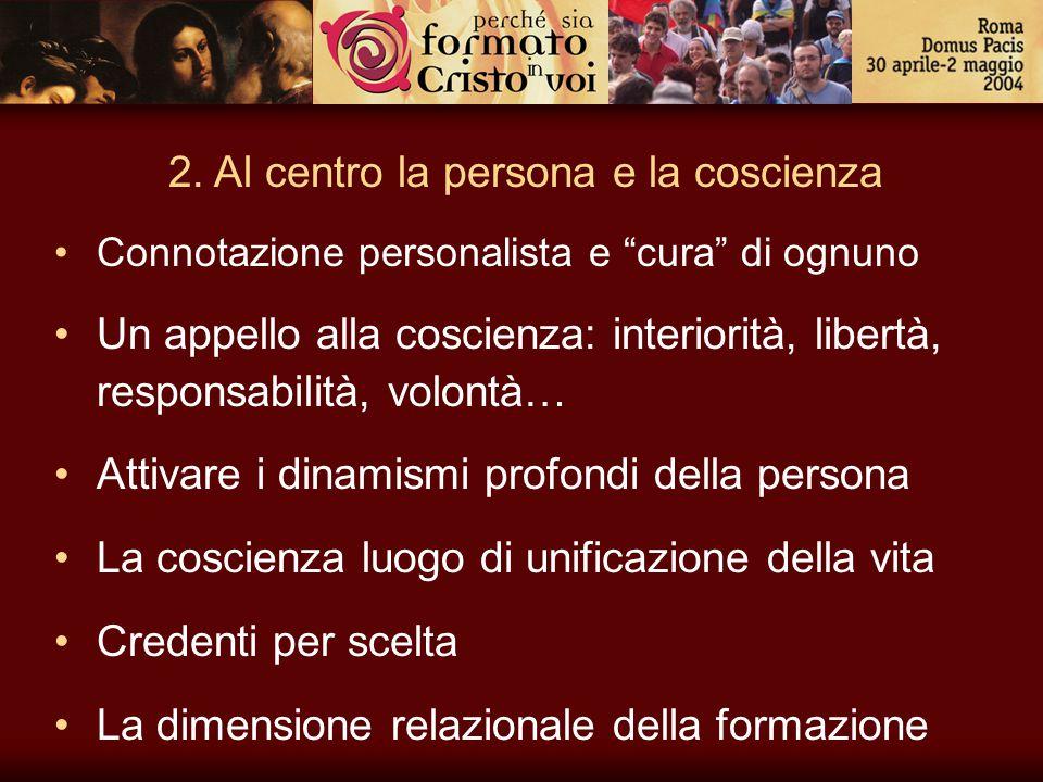 """2. Al centro la persona e la coscienza Connotazione personalista e """"cura"""" di ognuno Un appello alla coscienza: interiorità, libertà, responsabilità, v"""