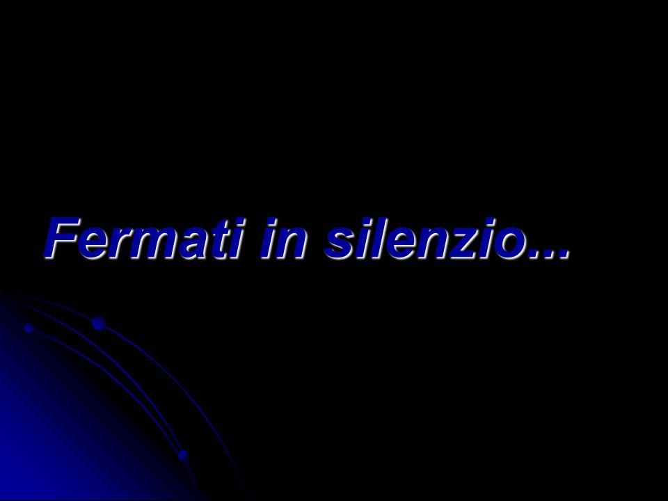 Fermati in silenzio...
