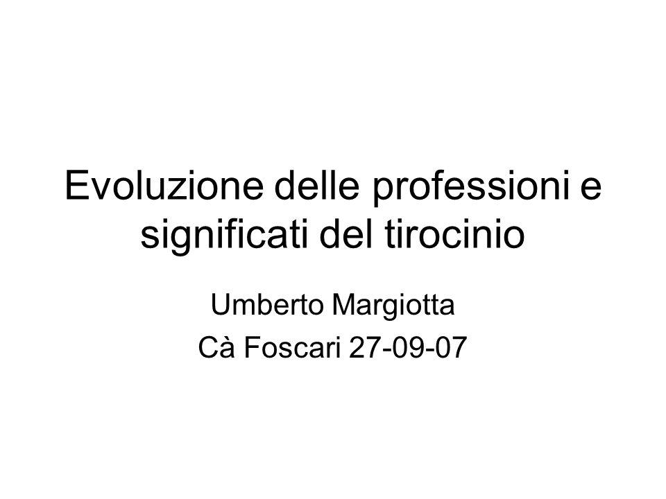 Evoluzione delle professioni e significati del tirocinio Umberto Margiotta Cà Foscari 27-09-07
