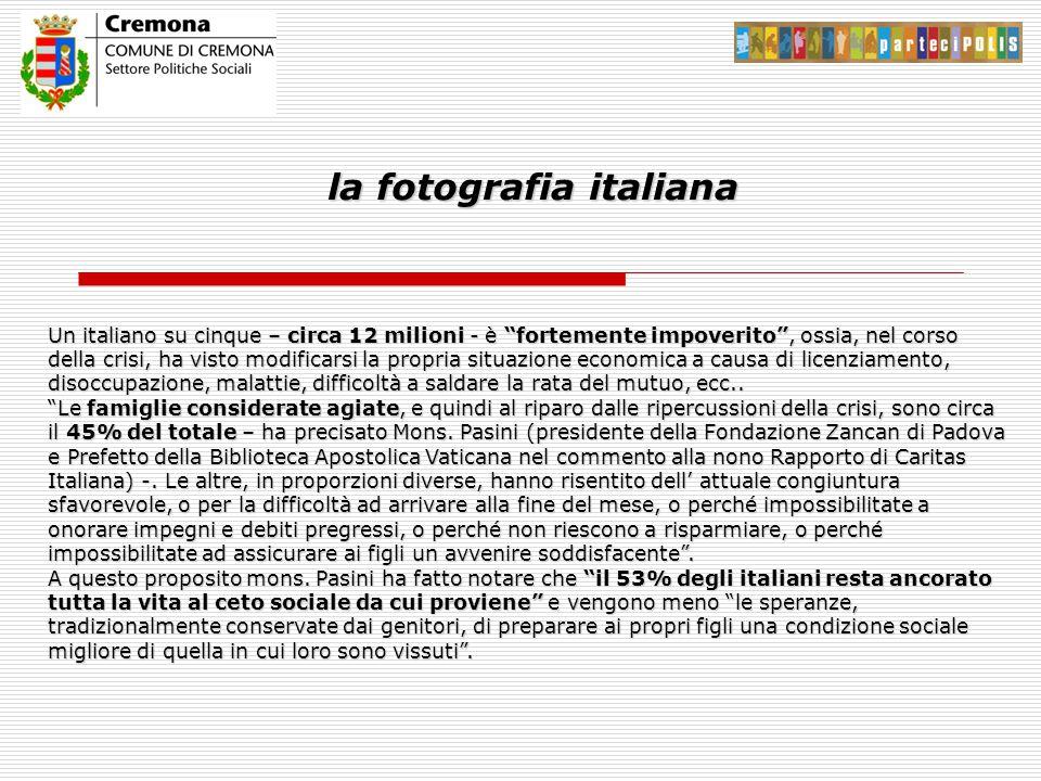 Un italiano su cinque – circa 12 milioni - è fortemente impoverito , ossia, nel corso della crisi, ha visto modificarsi la propria situazione economica a causa di licenziamento, disoccupazione, malattie, difficoltà a saldare la rata del mutuo, ecc..