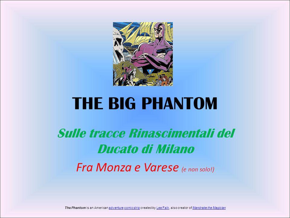 THE BIG PHANTOM Sulle tracce Rinascimentali del Ducato di Milano Fra Monza e Varese (e non solo!) The Phantom is an American adventure comic strip cre