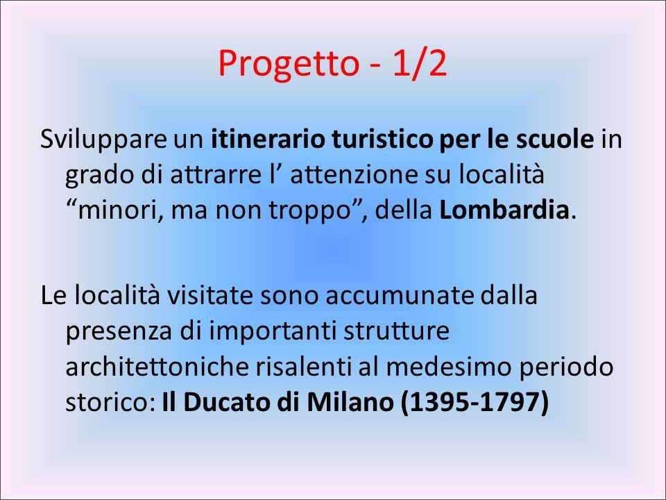 """Progetto - 1/2 Sviluppare un itinerario turistico per le scuole in grado di attrarre l' attenzione su località """"minori, ma non troppo"""", della Lombardi"""