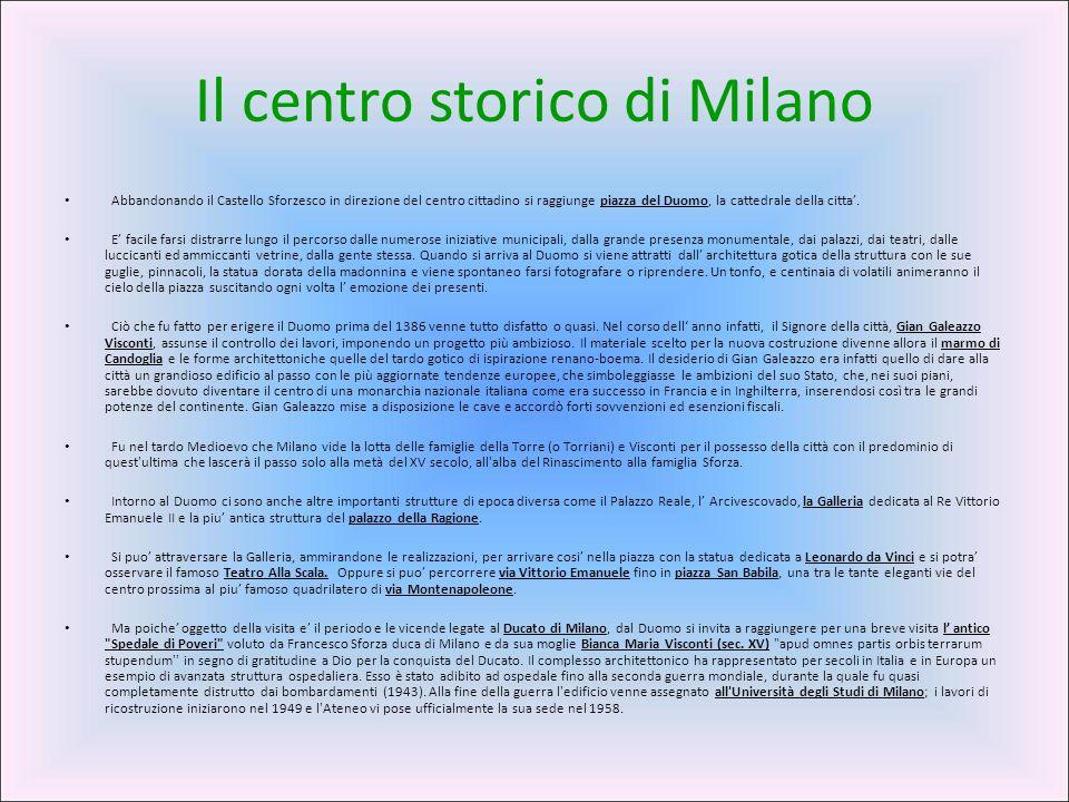 Il centro storico di Milano Abbandonando il Castello Sforzesco in direzione del centro cittadino si raggiunge piazza del Duomo, la cattedrale della ci