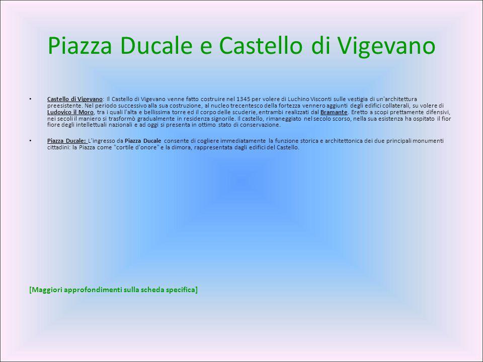 Piazza Ducale e Castello di Vigevano Castello di Vigevano: Il Castello di Vigevano venne fatto costruire nel 1345 per volere di Luchino Visconti sulle