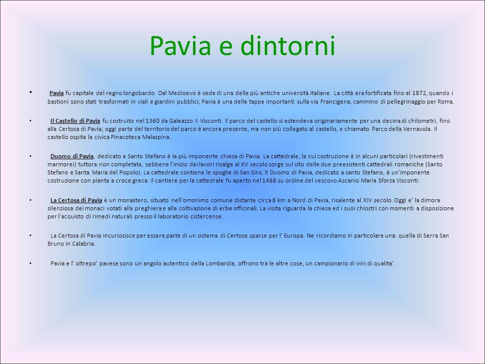 Pavia e dintorni Pavia fu capitale del regno longobardo. Dal Medioevo è sede di una delle più antiche università italiane. La città era fortificata fi