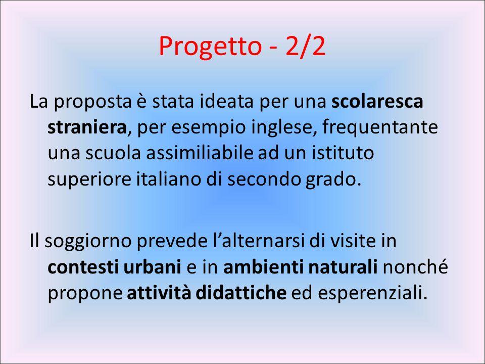 Progetto - 2/2 La proposta è stata ideata per una scolaresca straniera, per esempio inglese, frequentante una scuola assimiliabile ad un istituto supe