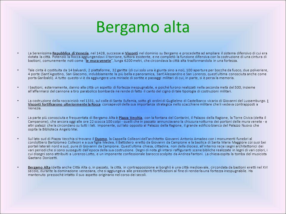 Bergamo alta La Serenissima Repubblica di Venezia, nel 1428, successe ai Visconti nel dominio su Bergamo e procedette ad ampliare il sistema difensivo