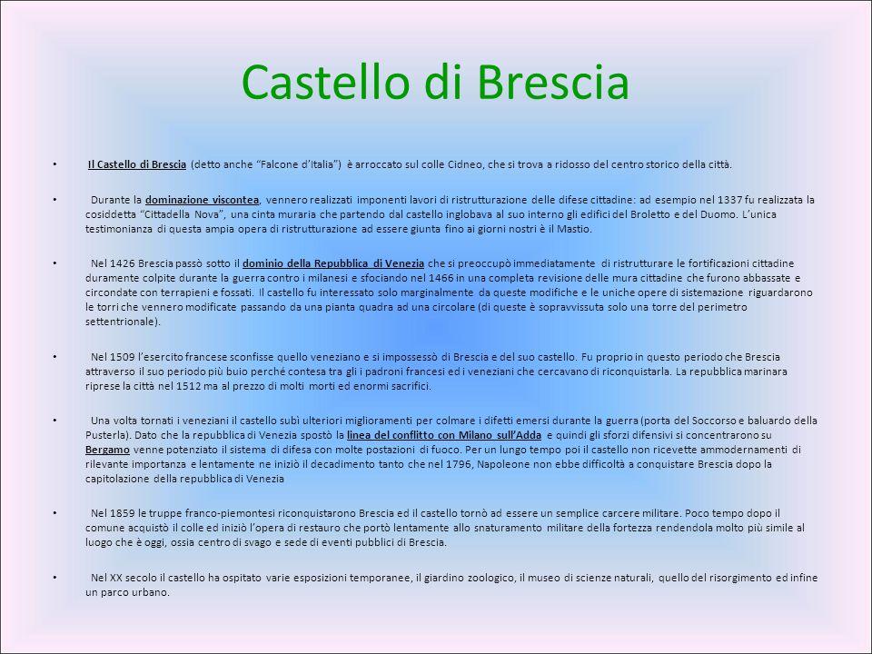 """Castello di Brescia Il Castello di Brescia (detto anche """"Falcone d'Italia"""") è arroccato sul colle Cidneo, che si trova a ridosso del centro storico de"""