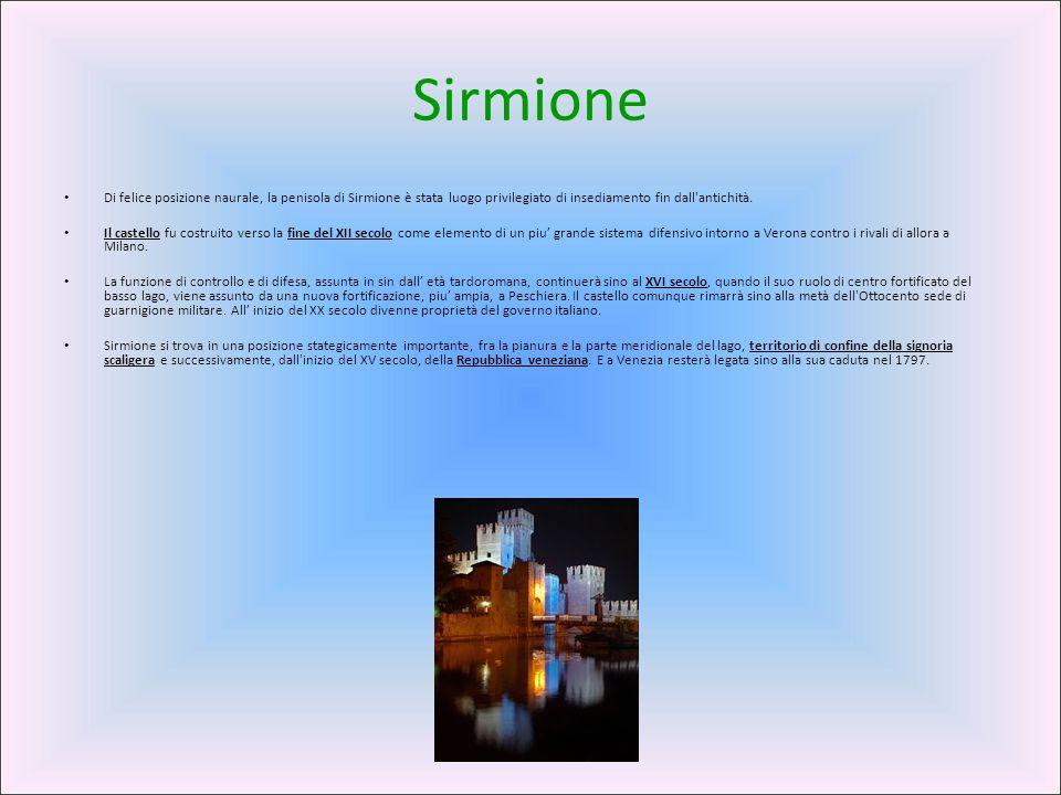 Sirmione Di felice posizione naurale, la penisola di Sirmione è stata luogo privilegiato di insediamento fin dall'antichità. Il castello fu costruito
