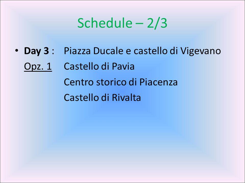 Schedule – 2/3 Day 3 : Piazza Ducale e castello di Vigevano Opz. 1Castello di Pavia Centro storico di Piacenza Castello di Rivalta
