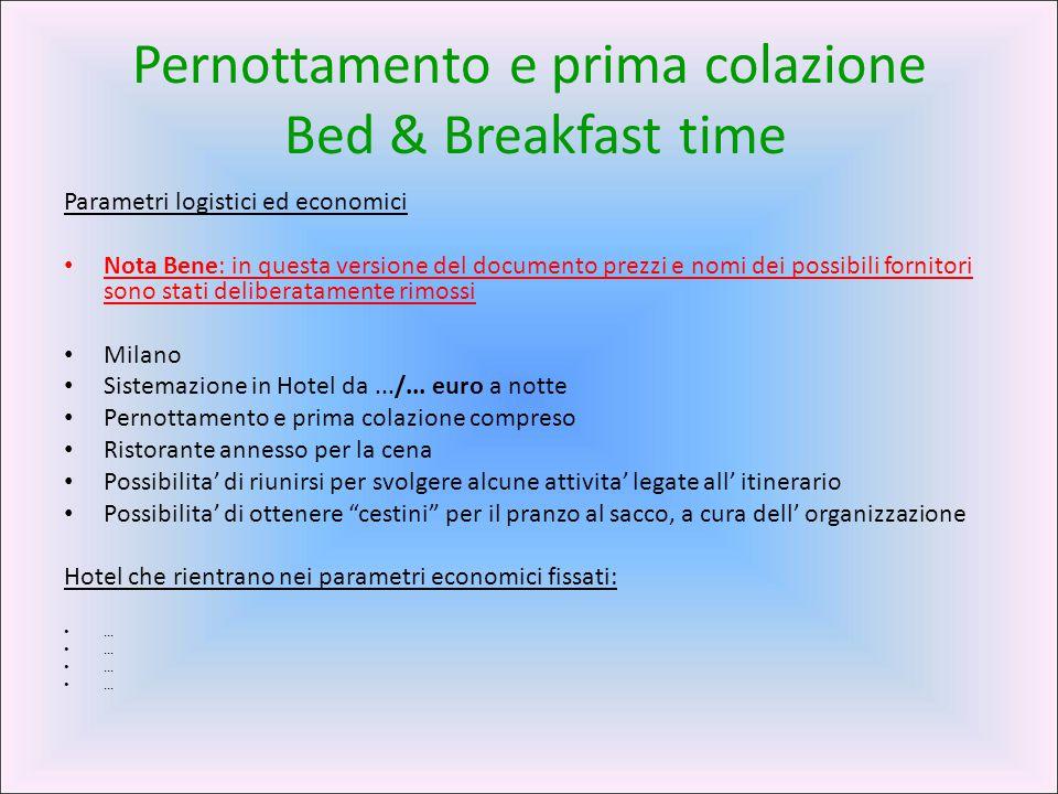 Pernottamento e prima colazione Bed & Breakfast time Parametri logistici ed economici Nota Bene: in questa versione del documento prezzi e nomi dei po