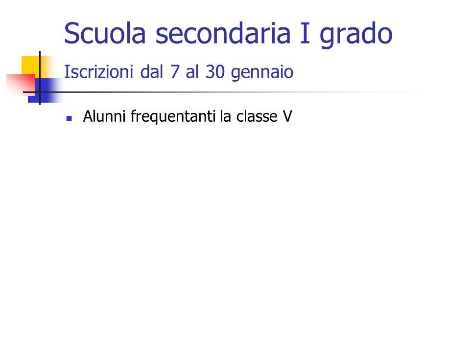 Scuola secondaria I grado Iscrizioni dal 7 al 30 gennaio Alunni frequentanti la classe V