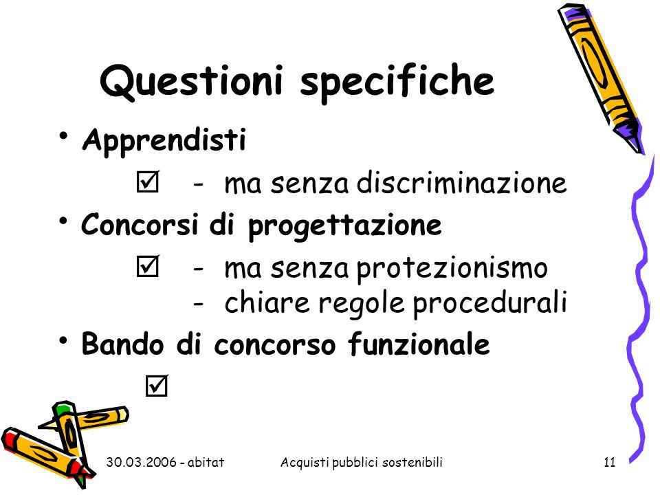 30.03.2006 - abitatAcquisti pubblici sostenibili11 Questioni specifiche Apprendisti  -ma senza discriminazione Concorsi di progettazione  -ma senza