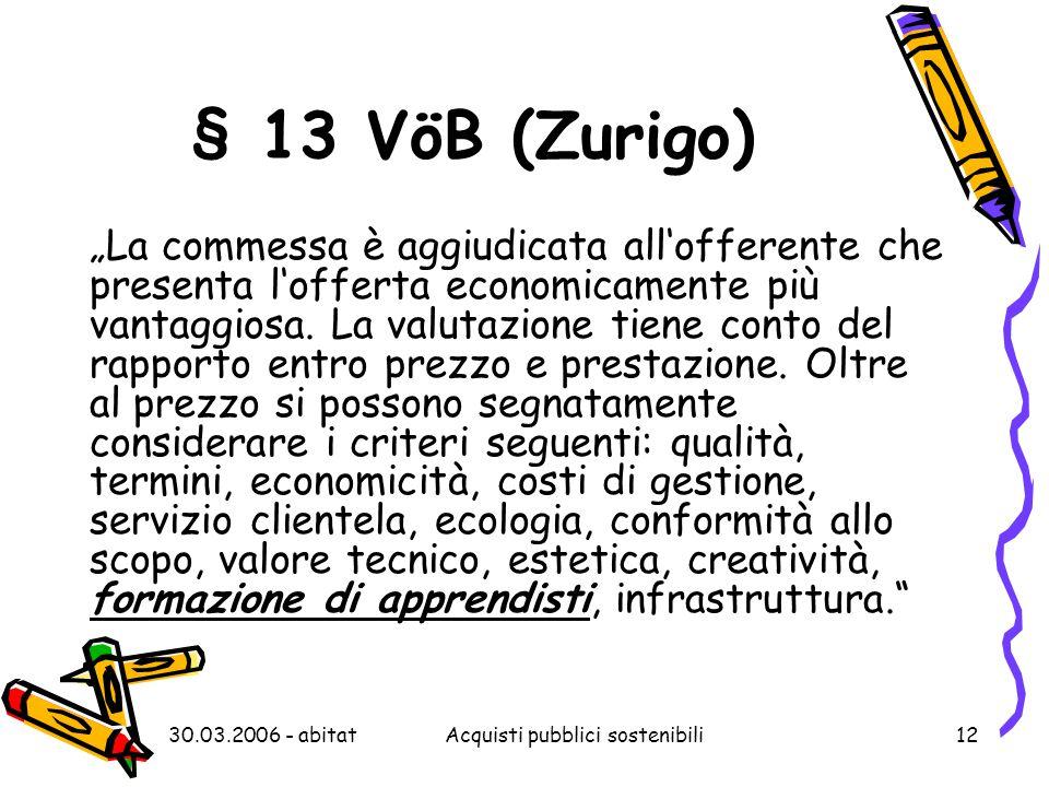 """30.03.2006 - abitatAcquisti pubblici sostenibili12 § 13 VöB (Zurigo) """"La commessa è aggiudicata all'offerente che presenta l'offerta economicamente pi"""