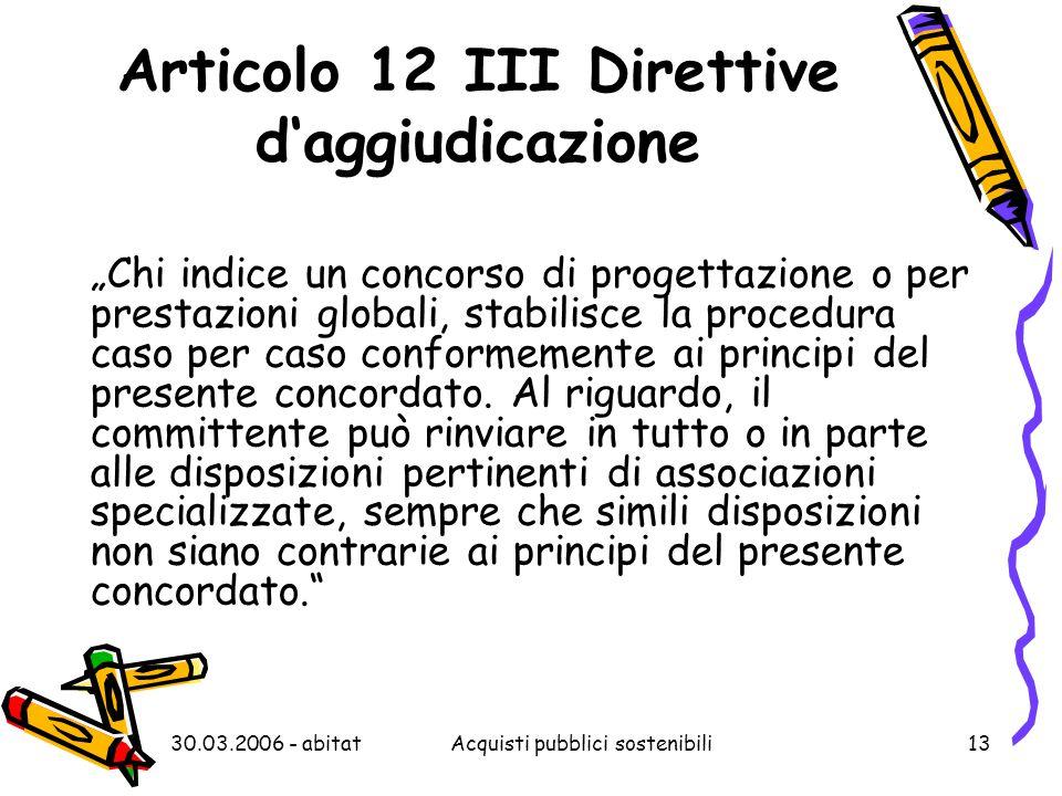 """30.03.2006 - abitatAcquisti pubblici sostenibili13 Articolo 12 III Direttive d'aggiudicazione """"Chi indice un concorso di progettazione o per prestazio"""