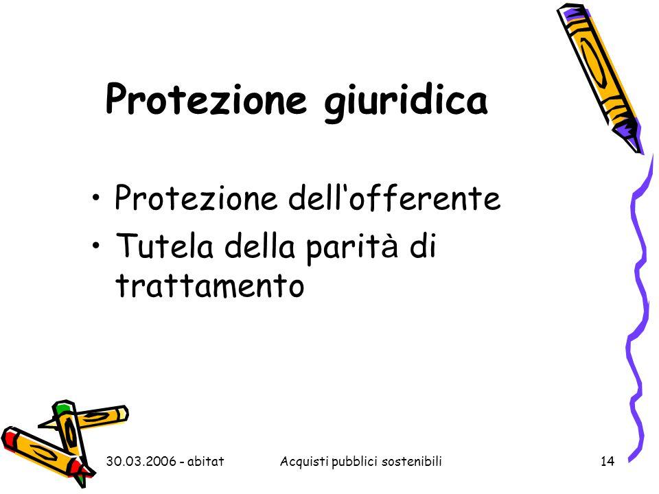 30.03.2006 - abitatAcquisti pubblici sostenibili14 Protezione giuridica Protezione dell'offerente Tutela della parit à di trattamento