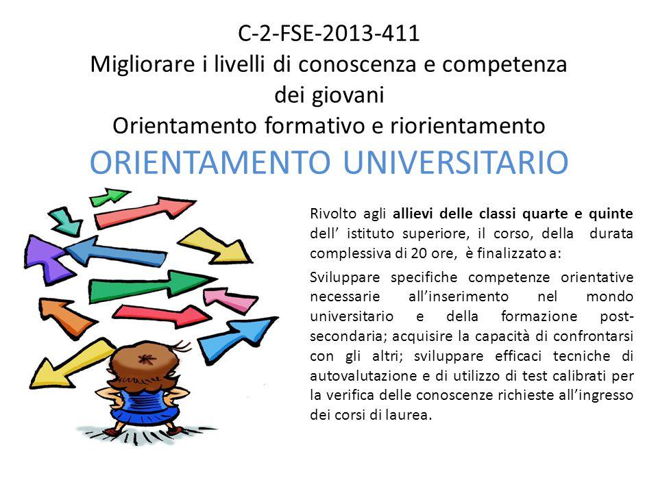 C-2-FSE-2013-411 Migliorare i livelli di conoscenza e competenza dei giovani Orientamento formativo e riorientamento ORIENTAMENTO UNIVERSITARIO Rivolt
