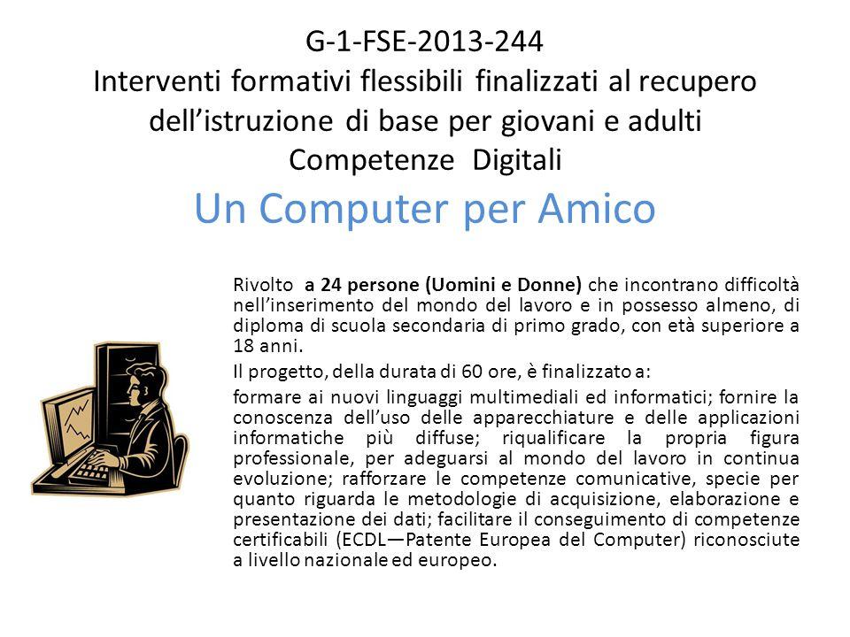 G-1-FSE-2013-244 Interventi formativi flessibili finalizzati al recupero dell'istruzione di base per giovani e adulti Competenze Digitali Un Computer