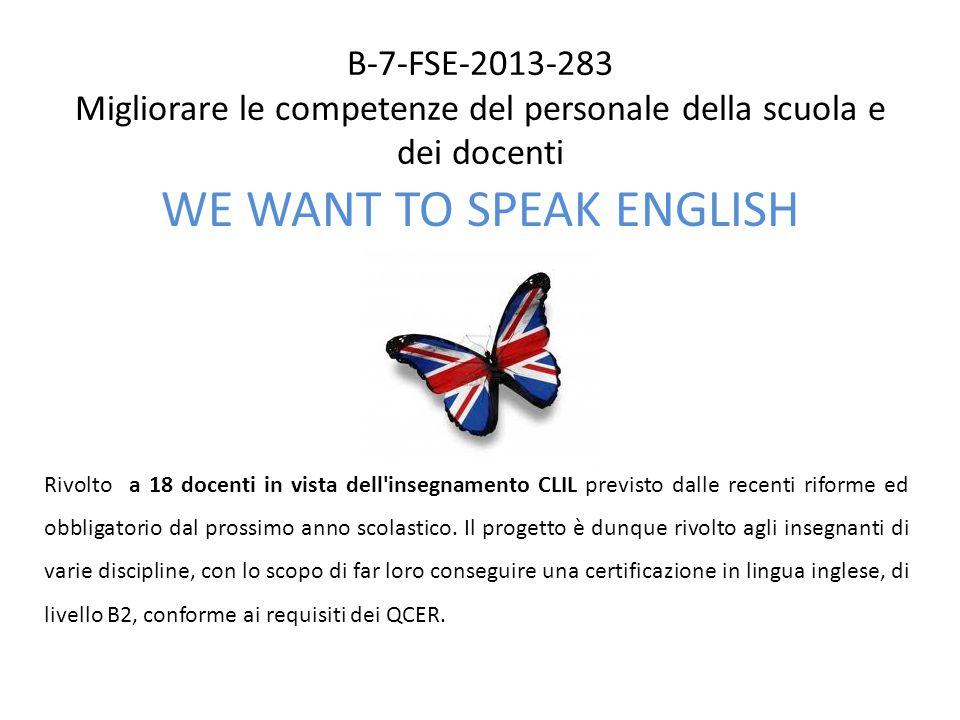 B-7-FSE-2013-283 Migliorare le competenze del personale della scuola e dei docenti WE WANT TO SPEAK ENGLISH Rivolto a 18 docenti in vista dell'insegna