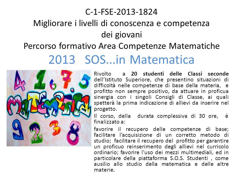 C-1-FSE-2013-1824 Migliorare i livelli di conoscenza e competenza dei giovani Percorso formativo Area Competenze Matematiche 2013 SOS...in Matematica