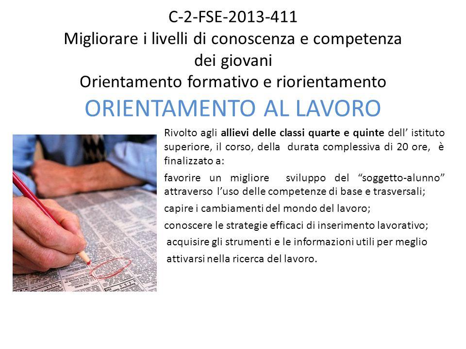 C-2-FSE-2013-411 Migliorare i livelli di conoscenza e competenza dei giovani Orientamento formativo e riorientamento ORIENTAMENTO AL LAVORO Rivolto ag