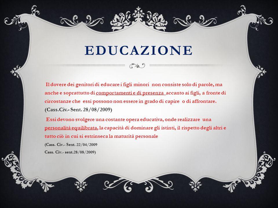 EDUCAZIONE Il dovere dei genitori di educare i figli minori non consiste solo di parole, ma anche e soprattutto di comportamenti e di presenza accanto