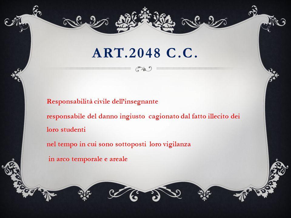 ART.2048 C.C. Responsabilità civile dell'insegnante responsabile del danno ingiusto cagionato dal fatto illecito dei loro studenti nel tempo in cui so