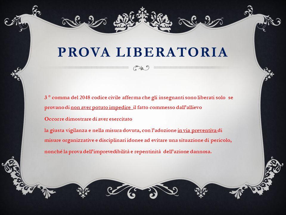 PROVA LIBERATORIA 3 ° comma del 2048 codice civile afferma che gli insegnanti sono liberati solo se provano di non aver potuto impedire il fatto comme
