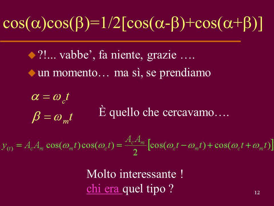 11 Per fortuna esistono i matematici u Da Fourier sappiamo che, come tutti i segnali periodici, sarà scomponibile in un certo numero di sinusoidi… u Ma non abbiamo elementi per dire quante e soprattutto quali saranno .
