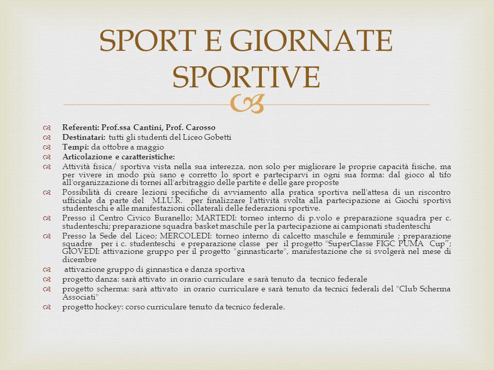  Referenti: Prof.ssa Cantini, Prof. Carosso  Destinatari: tutti gli studenti del Liceo Gobetti  Tempi: da ottobre a maggio  Articolazione e cara