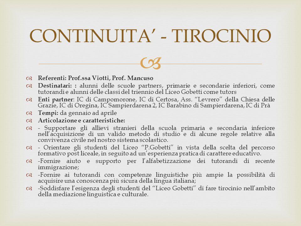   Referenti: Prof.ssa Viotti, Prof. Mancuso  Destinatari: : alunni delle scuole partners, primarie e secondarie inferiori, come tutorandi e alunni