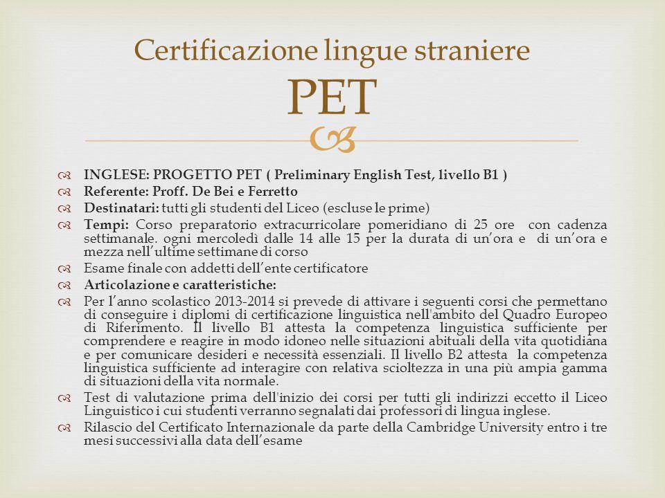   INGLESE: PROGETTO PET ( Preliminary English Test, livello B1 )  Referente: Proff. De Bei e Ferretto  Destinatari: tutti gli studenti del Liceo (
