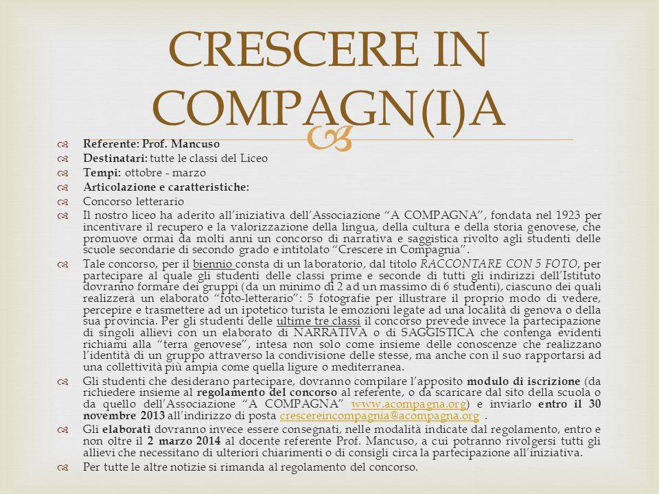   Referente: Prof. Mancuso  Destinatari: tutte le classi del Liceo  Tempi: ottobre - marzo  Articolazione e caratteristiche:  Concorso letterari