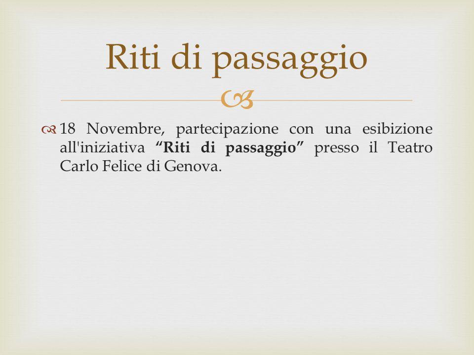 """  18 Novembre, partecipazione con una esibizione all'iniziativa """"Riti di passaggio"""" presso il Teatro Carlo Felice di Genova. Riti di passaggio"""