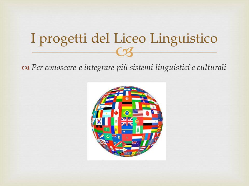   Per conoscere e integrare più sistemi linguistici e culturali I progetti del Liceo Linguistico