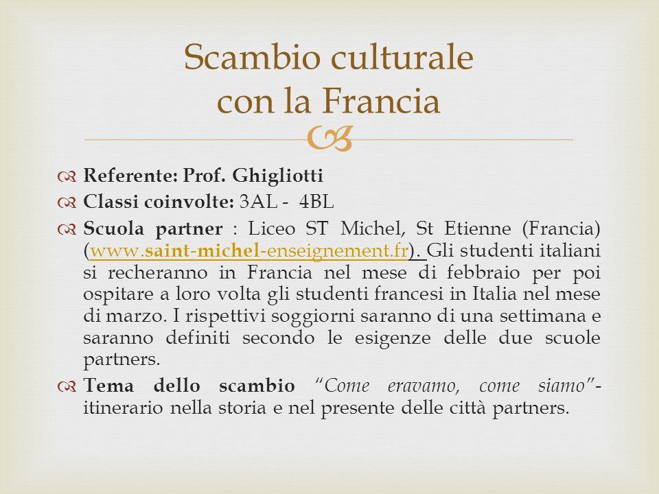   Referente: Prof. Ghigliotti  Classi coinvolte: 3AL - 4BL  Scuola partner : Liceo ST Michel, St Etienne (Francia) (www. saint - michel -enseignem