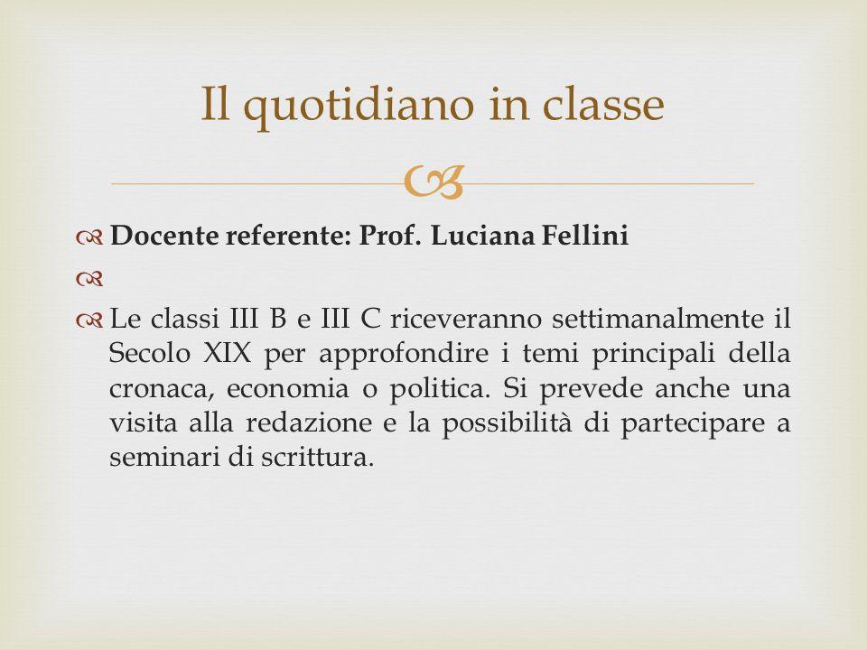   Docente referente: Prof. Luciana Fellini   Le classi III B e III C riceveranno settimanalmente il Secolo XIX per approfondire i temi principali