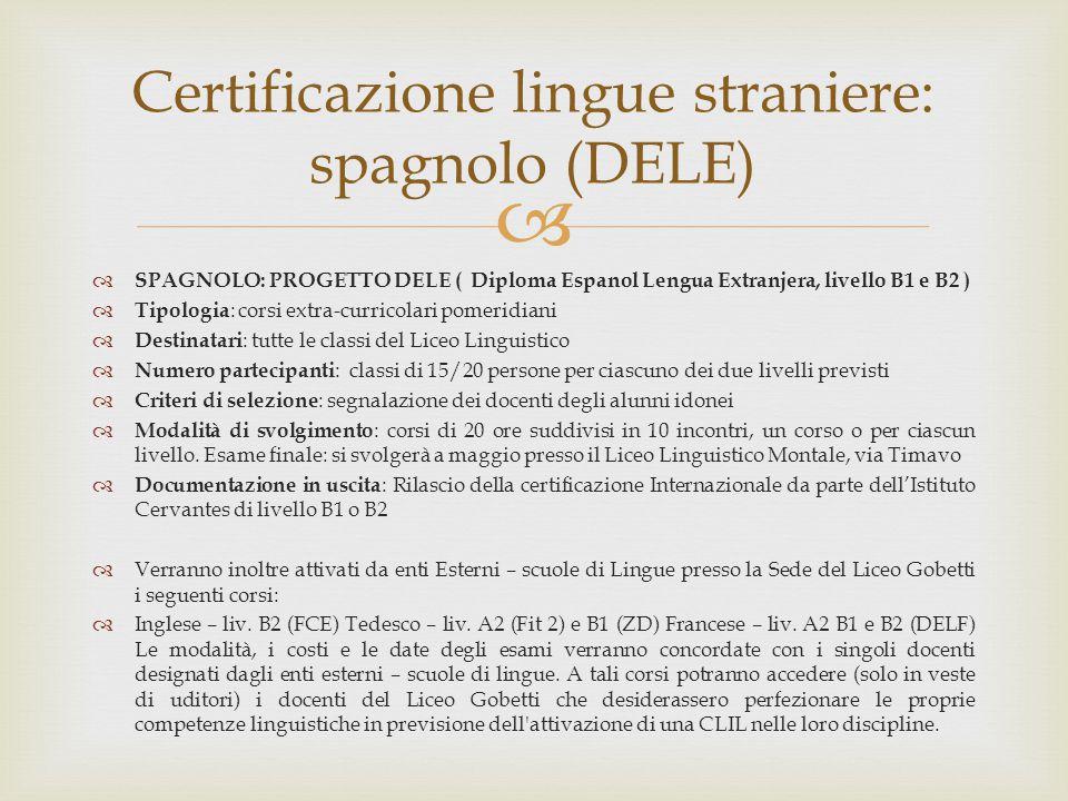  Certificazione lingue straniere: spagnolo (DELE)  SPAGNOLO: PROGETTO DELE ( Diploma Espanol Lengua Extranjera, livello B1 e B2 )  Tipologia : cors