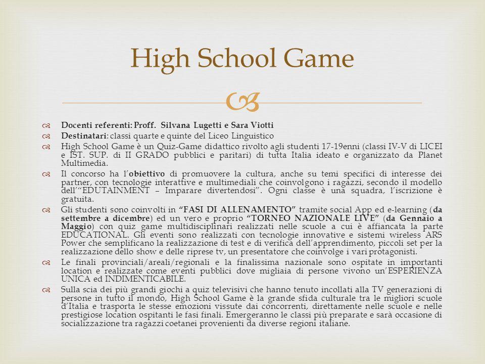   Docenti referenti: Proff. Silvana Lugetti e Sara Viotti  Destinatari : classi quarte e quinte del Liceo Linguistico  High School Game è un Quiz-