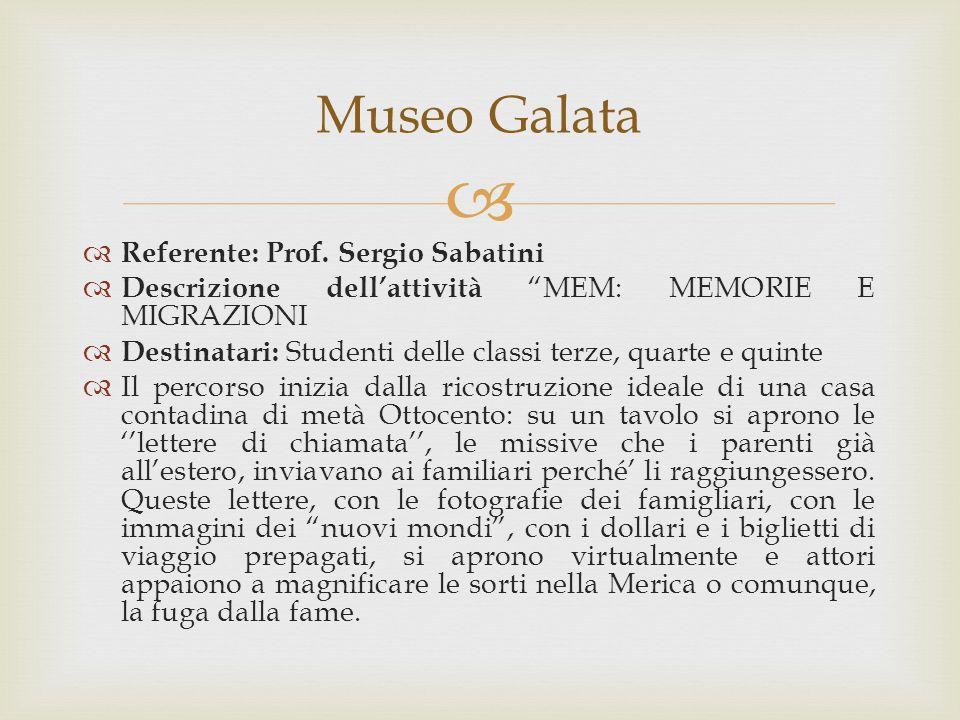 """  Referente: Prof. Sergio Sabatini  Descrizione dell'attività """"MEM: MEMORIE E MIGRAZIONI  Destinatari: Studenti delle classi terze, quarte e quint"""